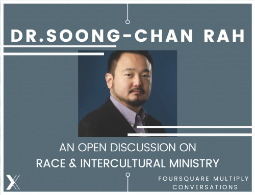 Foursquare Multiply Conversations- An Open Discussion on Race and Intercultural Ministry with Dr. Soong-Chan Rah